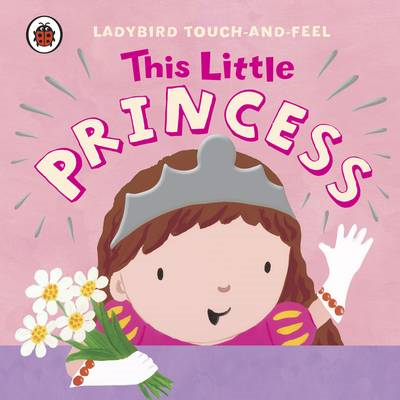 This Little Princess: Ladybird Touch and Feel (BOK)