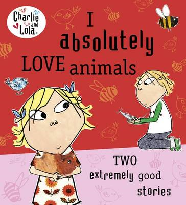Charlie and Lola: I Absolutely Love Animals (BOK)