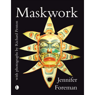 Maskwork: The Background, Making and Use of Masks (BOK)