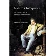 Nature's Interpreter: The Life and Times of Alexander Von Humboldt (BOK)