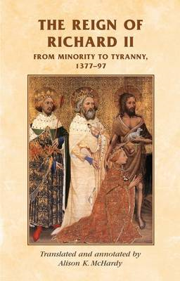 The Reign of Richard II: from Minority to Tyranny 1377-97 (BOK)