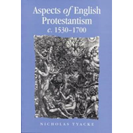 Aspects of English Protestantism C.1530-1700 (BOK)