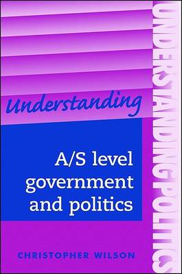 Understanding A/S-Level Government and Politics: a Guide for A/S Level Politics Students (BOK)