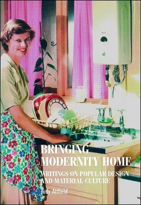 Bringing Modernity Home: Writings on Popular Design and Material Culture (BOK)