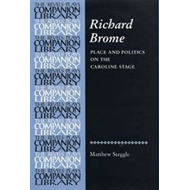 Richard Brome: Place and Politics on the Caroline Stage (BOK)