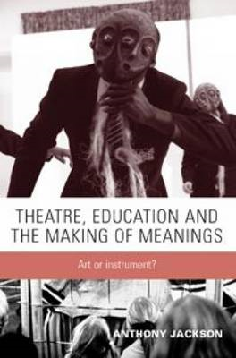 Theatre, Education and the Making of Meanings: Art or Instrument? (BOK)