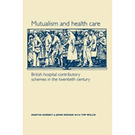 Mutualism and Health Care: Hospital Contributory Schemes in Twentieth-Century Britain (BOK)
