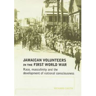 Jamaican Volunteers in the First World War: Race, Masculinity and the Development of National Consci (BOK)