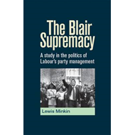 The Blair Supremacy: A Study in the Politics of Labour's Party Management (BOK)