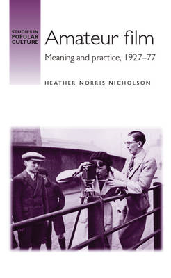 Amateur Film: Meaning and Practice c. 1927-77 (BOK)