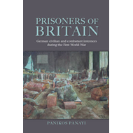 Prisoners of Britain: German Civilian and Combatant Internees During the First World War (BOK)
