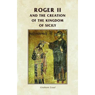 Roger II and the Creation of the Kingdom of Sicily (BOK)