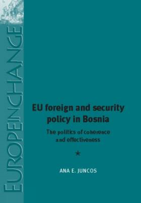 EU Foreign and Security Policy in Bosnia: The Politics of Coherence and Effectiveness (BOK)