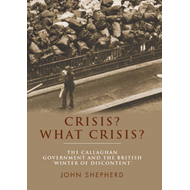 Crisis? What Crisis?: The Callaghan Government and the British 'winter of Discontent' (BOK)