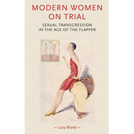 Modern Women on Trial: Sexual Transgression in the Age of the Flapper (BOK)