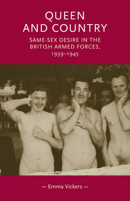Queen and Country: Same-sex Desire in the British Armed Forces, 1939-45 (BOK)