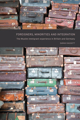 Foreigners, Minorities and Integration: The Muslim Immigrant Experience in Britain and Germany (BOK)