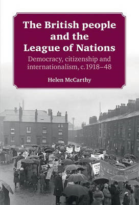 The British People and the League of Nations: Democracy, Citizenship and Internationalism, C.1918 - (BOK)