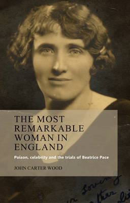 The Most Remarkable Woman in England: Poison, Celebrity and the Trials of Beatrice Pace (BOK)