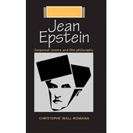 Jean Epstein: Corporeal Cinema and Film Philosophy (BOK)