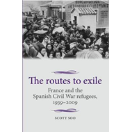 The Routes to Exile: France and the Spanish Civil War Refugees, 1939-2009 (BOK)