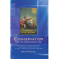Conservatism for the Democratic Age: Conservative Cultures and the Challenge of Mass Politics in Ear (BOK)