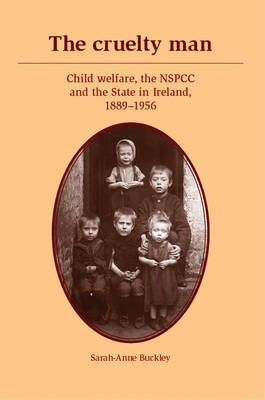 The Cruelty Man: Child Welfare, the NSPCC and the State in Ireland, 1889-1956 (BOK)