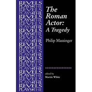 The Roman Actor: by Philip Massinger (BOK)