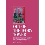 Out of the Ivory Tower: The Independent Group and Popular Culture (BOK)