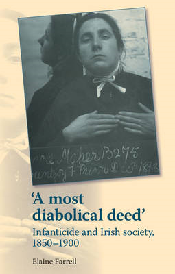 'A Most Diabolical Deed': Infanticide and Irish Society, 1850-1900 (BOK)