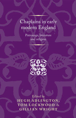 Chaplains in Early Modern England: Patronage, Literature and Religion (BOK)