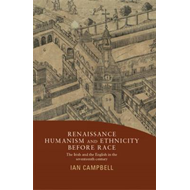 Renaissance Humanism and Ethnicity Before Race: The Irish and the English in the Seventeenth Century (BOK)
