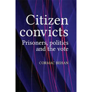 Citizen convicts: Prisoners, politics and the vote (BOK)