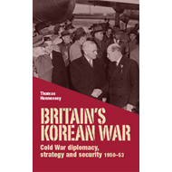 Britain's Korean War: Cold War Diplomacy, Strategy and Security 1950-53 (BOK)