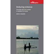 Enduring Violence: Everyday Life and Conflict in Eastern Sri Lanka (BOK)