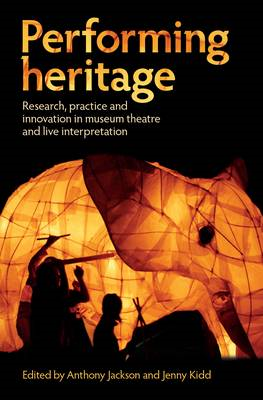 Performing Heritage: Research, Practice and Innovation in Museum Theatre and Live Interpretation (BOK)