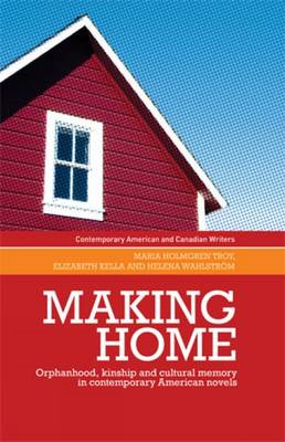 Making home: Orphanhood, Kinship and Cultural Memory in Contemporary American Novels (BOK)