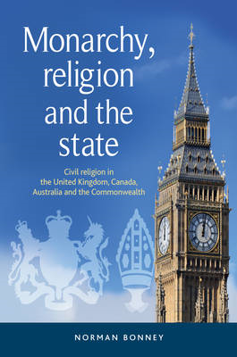 Monarchy, Religion and the State: Civil Religion in the United Kingdom, Canada, Australia and the Co (BOK)