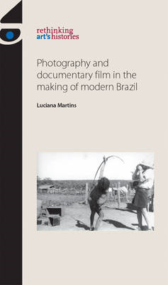 Photography and Documentary Film in the Making of Modern Brazil (BOK)
