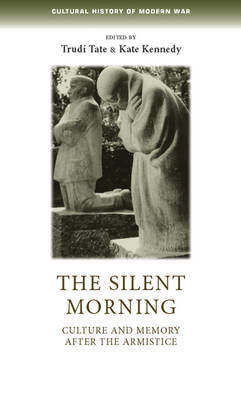 The Silent Morning: Culture and Memory After the Armistice (BOK)
