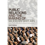 Public Relations and the Making of Modern Britain: Stephen Tallents and the Birth of a Progressive M (BOK)