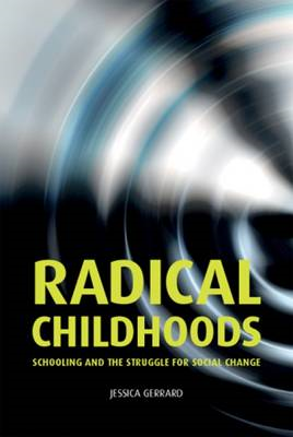 Radical Childhoods: Schooling and the Struggle for Social Change (BOK)