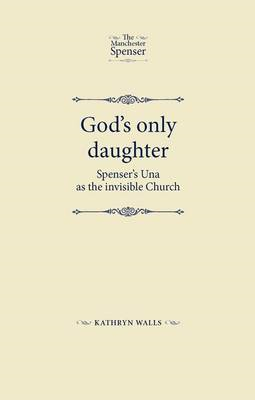 God's Only Daughter: Spenser's Una as the Invisible Church (BOK)
