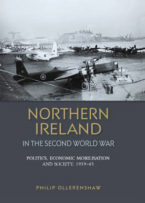 Northern Ireland in the Second World War: Politics, Economic Mobilisation and Society, 1939-45 (BOK)