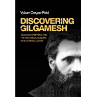 Discovering Gilgamesh: Geology, Narrative and the Historical Sublime in Victorian Culture (BOK)