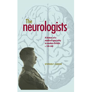 The Neurologists: A History of a Medical Specialty in Modern Britain, C.1789-2000 (BOK)