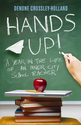 Hands Up!: A Year in the Life of an Inner City School Teacher (BOK)