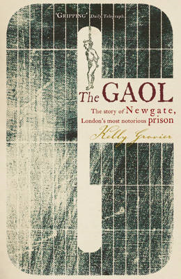 The Gaol: The Story of Newgate - London's Most Notorious Prison (BOK)