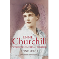 Jennie Churchill: Winston's American Mother (BOK)