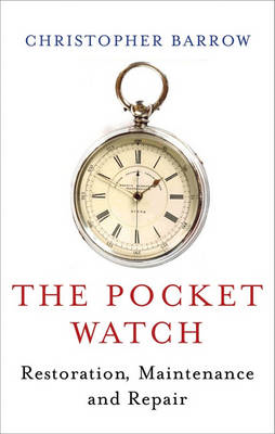Pocket Watch: Restoration, Maintenance and Repair (BOK)